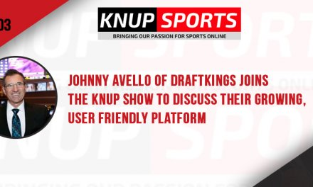 Show #103 – Johnny Avello of DraftKings joins the Knup Show to discuss their growing, user friendly platform