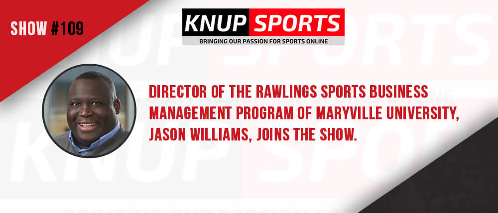 Show #109 – Director of the Rawlings Sports Business Management Program of Maryville University, Jason Williams, joins the show.