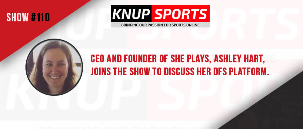 Show #110 – CEO and founder of She Plays, Ashley Hart, joins the show to discuss her DFS platform.