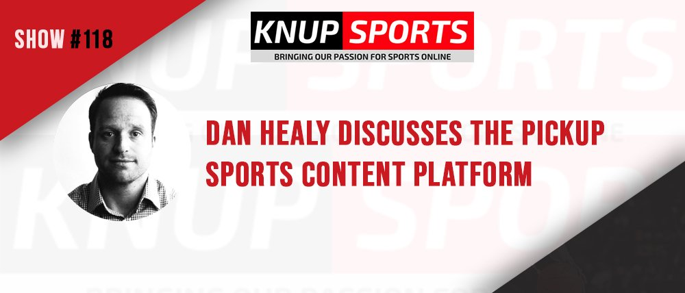 Show #118 – Dan Healy discusses the PickUp sports content platform.