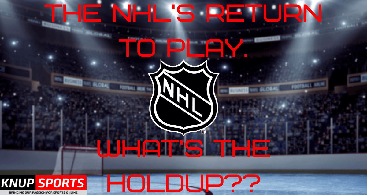 The NHL's Return to Play – What's the Holdup??