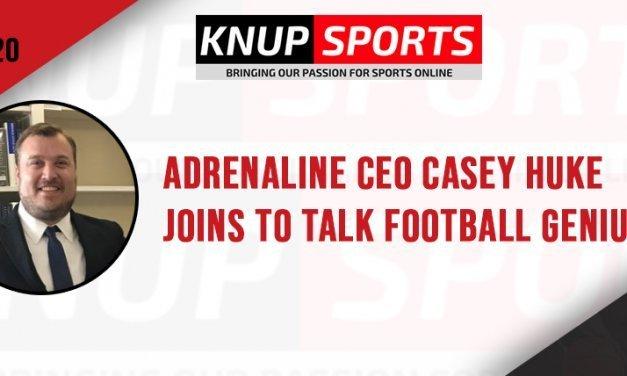 Show #120 – Adrenaline CEO Casey Huke Joins to Talk Football Genius