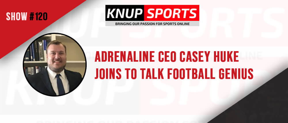 Show #120 – Adrenaline CEO Casey Huke Joins to Talk Football Genius