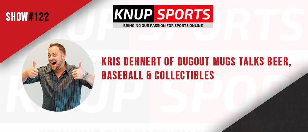 Show #122 – Kris Dehnert of Dugout Mugs Talks Beer, Baseball & Collectibles