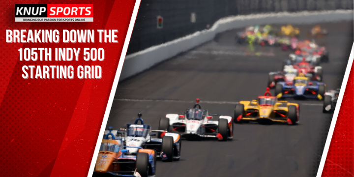 Breaking Down the 105th Indy 500 Starting Grid