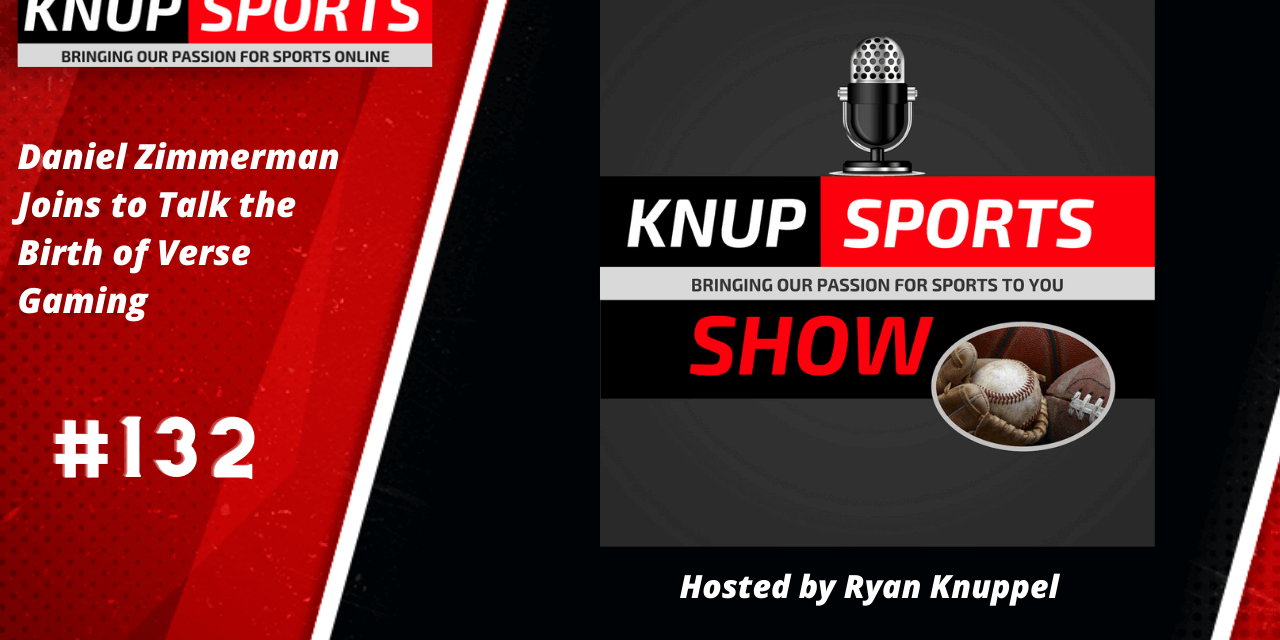 Show #132 – Dan Zimmermann of Verse Gaming joins the Knup Sports Show
