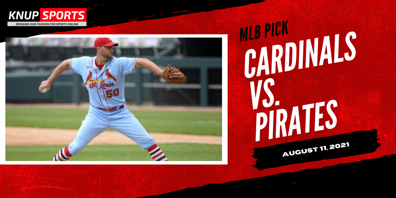 Cardinals vs Pirates Pick and Preview – Aug 11, 2021