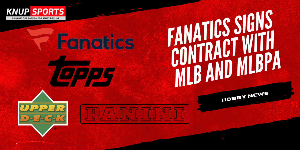 Fanatics Signs Contract with MLB and MLBPA   Are Topps and Panini in Trouble?