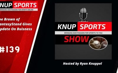 Show #139 – Joe Brown of FantasyStand Joins the Knup Sports Show